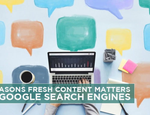5 Reasons Fresh Content Matters to Google Search Engines