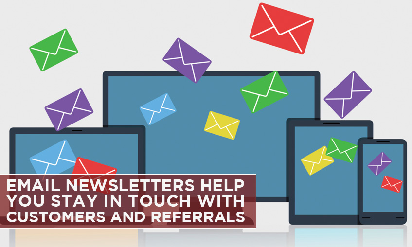 Email Newsletters Help You Stay In Touch With Customers And Referrals