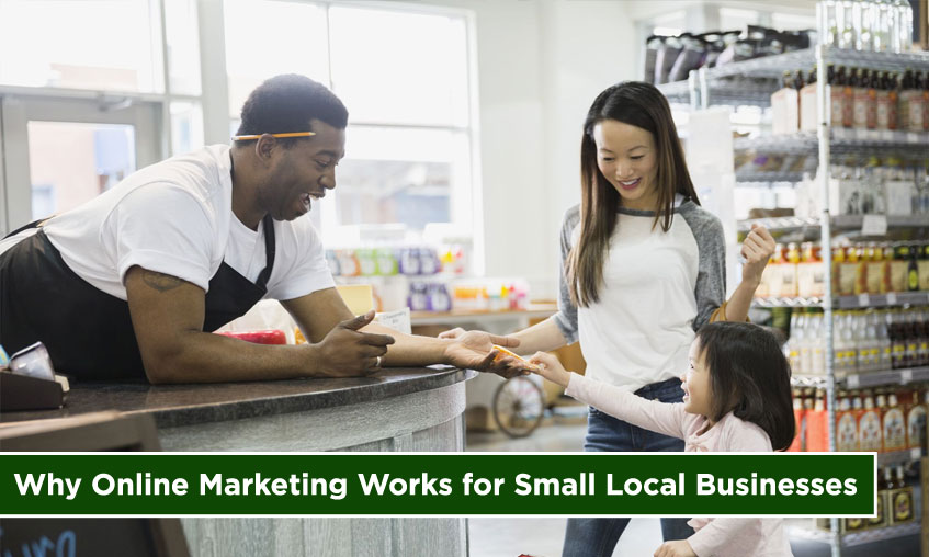 Why Online Marketing Works for Small Local Businesses