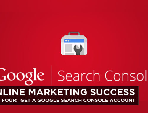 Online Marketing Success – Step Four: Get a Google Search Console Account