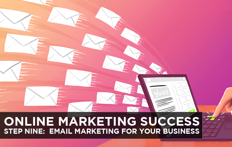 Online Marketing Success – Step Nine: Email Marketing for Your Business