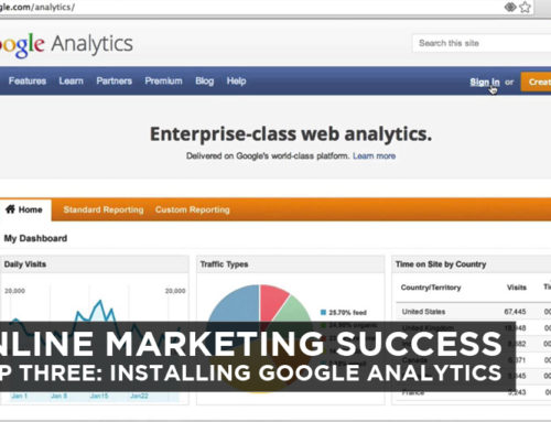 Online Marketing Success – Step Three: Installing Google Analytics