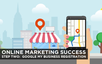 Online Marketing Success – Step Two: Google My Business Registration