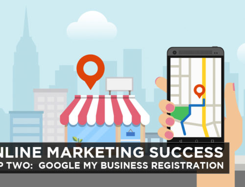 Online Marketing Success- Step Two: Google My Business Registration